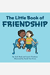 The Little Book Of Friendship: The Best Way to Make a Friend Is to Be a Friend Kindle Edition