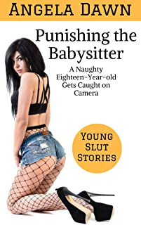 Punishing the Babysitter: A Naughty 18-year-old Gets Caught on Camera (Young Slut Stories Book 8)