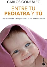 Entre tu pediatra y tú: Lo que necesitas saber para criar a tu hijo de forma natural (Prácticos)