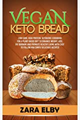 Vegan Keto Bread: Low Carb, High Protein, Ketogenic Cookbook for a Plant Based Diet To Enhance Weight Loss, Fat Burning and Promote Healthy Living with Easy to Follow and Simply Delicious Recipes! Kindle Edition