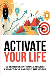 Activate Your Life: 50 Transformational Exercises From Coaches Around The World Kindle Edition