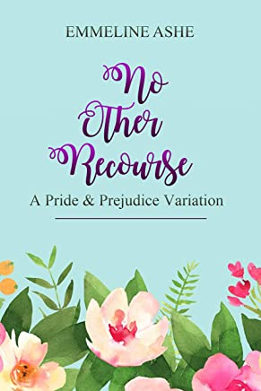 No Other Recourse: A Pride and Prejudice Variation (English Edition)