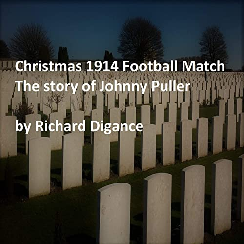 Christmas 1914.Christmas 1914 Football Match The Story Of Johnny Puller