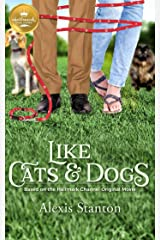 Like Cats & Dogs: Based on a Hallmark Channel original movie Kindle Edition