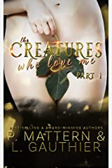 The Creatures Who Love Me: Installment One Kindle Edition