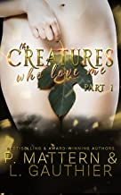 The Creatures Who Love Me: Installment One