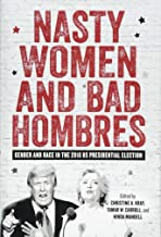 Nasty Women and Bad Hombres: Gender and Race in the 2016 Us Presidential Election (Gender and Race in American History)