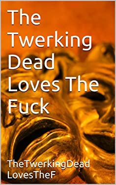 The Twerking Dead Loves The Fuck (GISHWHES LOVES JEFF BEZOS Book 2)