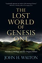The Lost World of Genesis One: Ancient Cosmology and the Origins Debate (The Lost World Series)