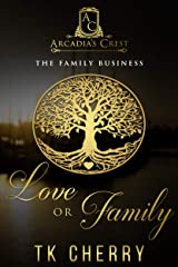 Love or Family: The Family Business (Arcadia's Crest Book 1) Kindle Edition