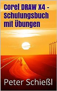 Corel DRAW X4 - Schulungsbuch mit Übungen (German Edition)