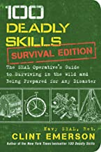 Download 100 Deadly Skills: Survival Edition: The SEAL Operative's Guide to Surviving in the Wild and Being Prepared for Any Disaster PDF