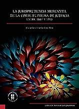 La jurisprudencia mercantil de la Corte Suprema de Justicia entre 1887 y 1916 (Spanish Edition)