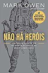 Não há heróis: Lições de vida de um atirador da tropa de elite americana (Portuguese Edition) Kindle Edition