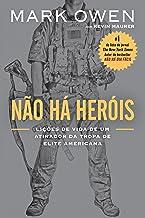 Não há heróis: Lições de vida de um atirador da tropa de elite americana (Portuguese Edition)
