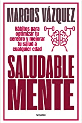 Saludable Mente: Hábitos para optimizar tu cerebro y mejorar tu salud a cualquier edad (Spanish Edition) Kindle Edition