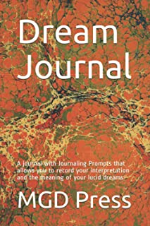 Dream Journal: A journal with Journaling Prompts that allows you to record your interpretation and the meaning of your luc...