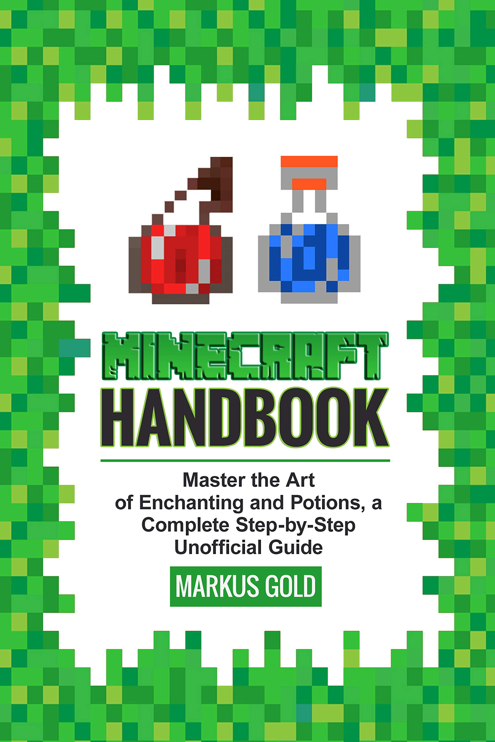 Minecraft Handbook: Master the Art of Enchanting and Potions, a Complete Step-by-Step Unofficial Guide