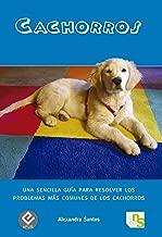 Cachorros: Una sencilla guía para resolver los problemas más comunes de los cachorros (Spanish Edition)