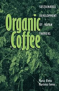 Organic Coffee: Sustainable Development by Mayan Farmers (Ohio RIS Latin America Series)