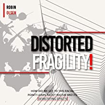 Distorted Fragility: How Did We Get to This Racial Point? Learn About Racism and Its Devastating Effects