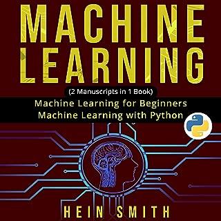 Machine Learning: 2 Manuscripts in 1 Book: Machine Learning for Beginners and Machine Learning with Python