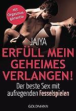 Erfüll mein geheimes Verlangen!: Der beste Sex mit aufregenden Fesselspielen - Mit Orgasmusgarantie (German Edition)