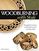 Woodburning with Style: Pyrography Lessons and Projects with a Modern Flair (Fox Chapel Publishing) Hands-On Instructional Guide with 9 Step-by-Step Skill-Building Projects from Artist Simon Easton