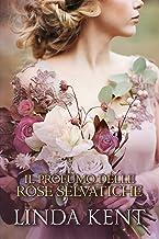 Il profumo delle rose selvatiche (Italian Edition)