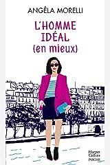 L'homme idéal (en mieux) : Découvrez aussi le nouveau roman feel good d'Angela Morelli, Juste quelqu'un de bien (Les Parisiennes t. 1) Format Kindle