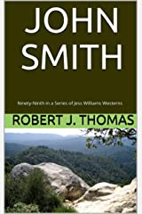 JOHN SMITH: Ninety-Ninth in a Series of Jess Williams Westerns (A Jess Williams Western Book 99) Kindle Edition