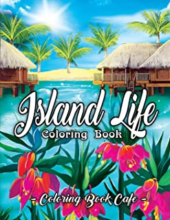 Island Life Coloring Book: An Adult Coloring Book Featuring Exotic Island Scenes, Peaceful Ocean Landscapes and Tropical B...