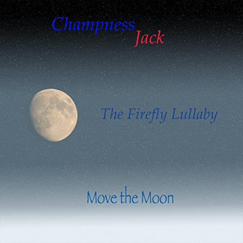 The Firefly Lullaby - Move the Moon by Champness Jack on