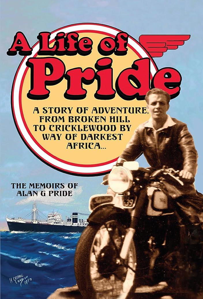 革命的魂ボリュームA Life of Pride: A Story of Adventure from Broken Hill to Cricklewood by way of Darkest Africa (English Edition)