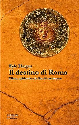 Il destino di Roma: Clima, epidemie e la fine di un impero (La biblioteca Vol. 47)