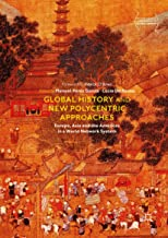 Global History and New Polycentric Approaches: Europe, Asia and the Americas in a World Network System (Palgrave Studies in Comparative Global History) (English Edition)