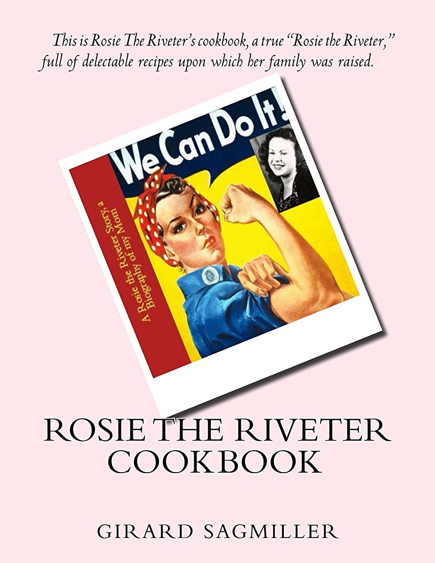 葡萄前売ルネッサンスRosie the Riveter Cookbook: This is Rosie The Riveter's cookbook, a true