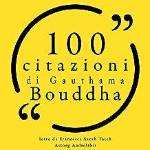 100 citazioni di Gauthama Bouddha: Le 100 citazioni di...