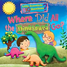 Where Did All the Dinosaurs Go? (Little Scientists, Big Questions)
