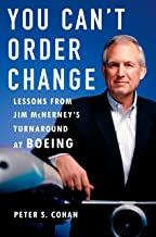 You Can't Order Change: Lessons from Jim McNerney's Turnaround at Boeing