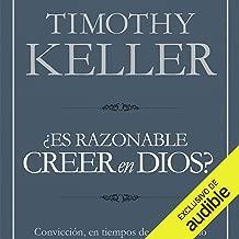 Es razonable creer en Dios? [Is It Reasonable to Believe in God?]: Convicción, en tiempos de escepticismo [Belief in Times of Skepticism]