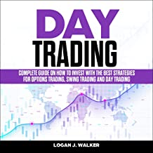 Day Trading: Complete Guide on How to Invest with the Best Strategies for Options Trading, Swing Trading and Day Trading