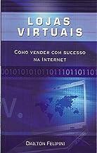 Lojas virtuais: Como vender com sucesso na Internet (Ecommerce Melhores Práticas)