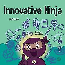 Innovative Ninja : A STEAM Book for Kids About Ideas and Imagination (Ninja Life Hacks 56)