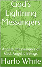 God's Lightning Messangers: Angels, Messengers of God, Angelic Beings