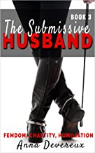 The Submissive Husband: Book three: Femdom, Chastity, Humiliation