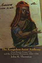 The Kongolese Saint Anthony: Dona Beatriz Kimpa Vita and the Antonian Movement, 1684-1706