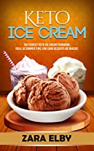 Keto Ice Cream: The Perfect Keto Ice Cream Cookbook, Ideal As Summer Time Low Carb Desserts or Snacks!