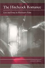 The Hitchcock Romance: Love and Irony in Hitchcock's Films Kindle Edition