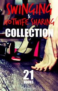 SWINGING AND HOTWIFE SHARING COLLECTION: 21 First Time Swingers and Cuckolding Adventures